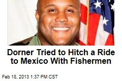 Dorner Tried to Hitch a Ride to Mexico With Fishermen