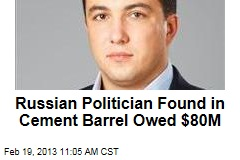 Russian Pol Found in Cement Barrel Owed $80M