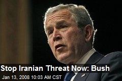 Stop Iranian Threat Now: Bush