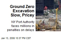 Ground Zero Excavation Slow, Pricey
