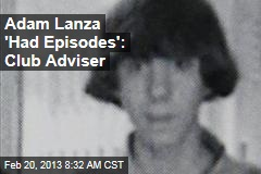 Adam Lanza 'Had Episodes': Club Adviser