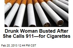 Drunk Woman Busted After She Calls 911—for Cigarettes