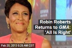 Robin Roberts Returns to GMA : 'All Is Right'