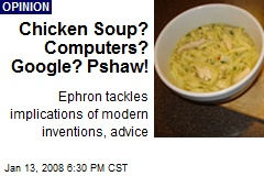 Chicken Soup? Computers? Google? Pshaw!