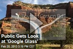 Public Gets Look at 'Google Glass'