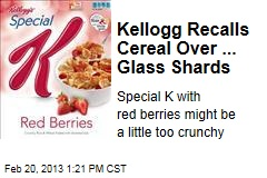 Kellogg Recalls Cereal Over ... Glass Shards