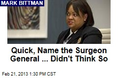 Quick, Name the Surgeon General ... Didn't Think So