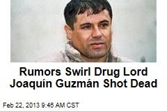 Rumors Swirl Drug Lord Joaquín Guzmán Shot Dead