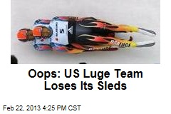 Oops: US Luge Team Loses Its Sleds