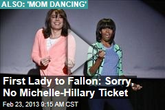 First Lady to Fallon: Sorry, No Michelle-Hillary Ticket