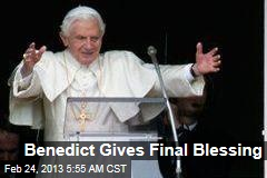 Benedict Gives Final Blessing