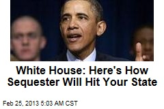 White House: Here's How Sequester Will Hit Your State