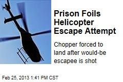 Prison Foils Helicopter Escape Attempt