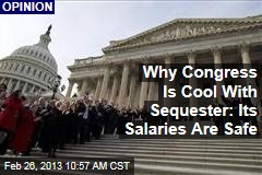 Why Congress Is Cool With Sequester: Its Salaries Are Safe