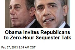 Obama Invites Republicans to Zero-Hour Sequester Talk