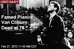 Famed Pianist Van Cliburn Dead at 78