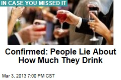 Confirmed: People Lie About How Much They Drink