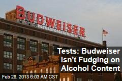 Testing Backs Budweiser on Alcohol Content