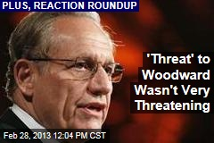 'Threat' to Woodward Wasn't Very Threatening
