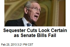 Sequester Cuts Look Certain as Senate Bills Fail