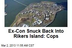 Ex-Con Snuck Back Into Rikers Island: Cops
