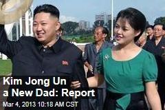 Kim Jong Un a New Dad: Report