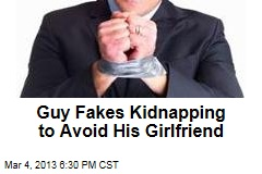 Guy Fakes Kidnapping to Avoid Facing His Girlfriend