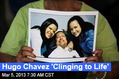 Hugo Chavez 'Clinging to Life'