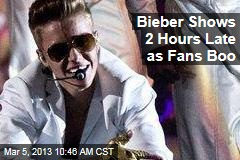 Bieber Shows 2 Hours Late as Fans Boo