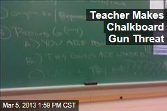 Teacher Makes Chalkboard Gun Threat