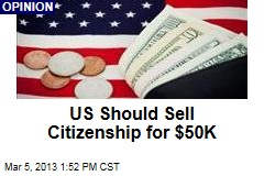 US Should Sell Citizenship for $50K