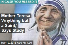 Mother Teresa 'Anything but a Saint,' Says Study