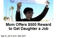 Mom Offers $500 Reward to Get Daughter a Job