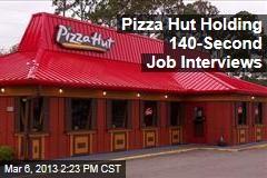 Pizza Hut Holding 140-Second Job Interviews
