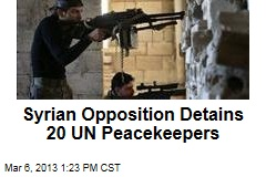 Syrian Opposition Detains 20 UN Peacekeepers