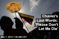 Chavez's Last Words: 'Please Don't Let Me Die'