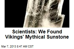 Scientists: We Found Vikings' Mythical Sunstone