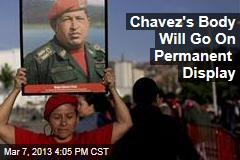 Chavez's Body Will Go On Permanent Display