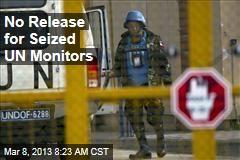 No Release for Seized UN Monitors