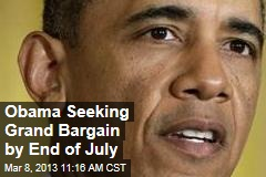 Obama Seeking Grand Bargain by End of July
