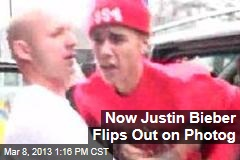 Now Justin Bieber Flips Out on Photog