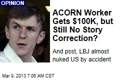 ACORN Worker Gets $100K, but Still No Story Correction?