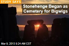 Stonehenge Began as Cemetery for Bigwigs