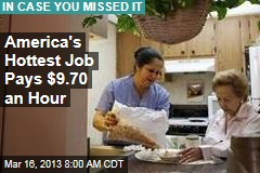America's Hottest Job Pays $9.70 an Hour