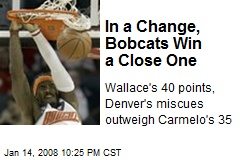 In a Change, Bobcats Win a Close One