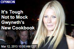 It's Tough Not to Mock Gwyneth's New Cookbook