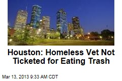Houston: Homeless Vet Not Ticketed for Eating Trash