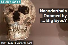 Big Eyes Doomed Neanderthals