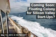 Coming Soon: Floating Colony for Silicon Valley Start-Ups?
