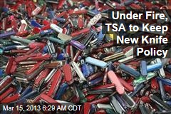 Under Fire, TSA to Keep New Knife Policy